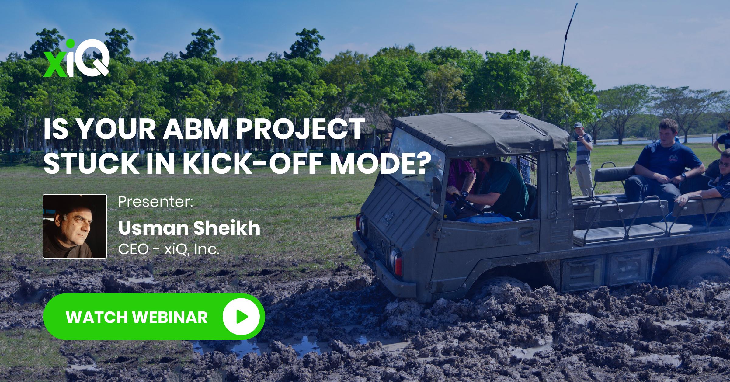 IS YOUR ABM PROJECT STUCK IN KICK-OFF MODE? – xiQ Webinar